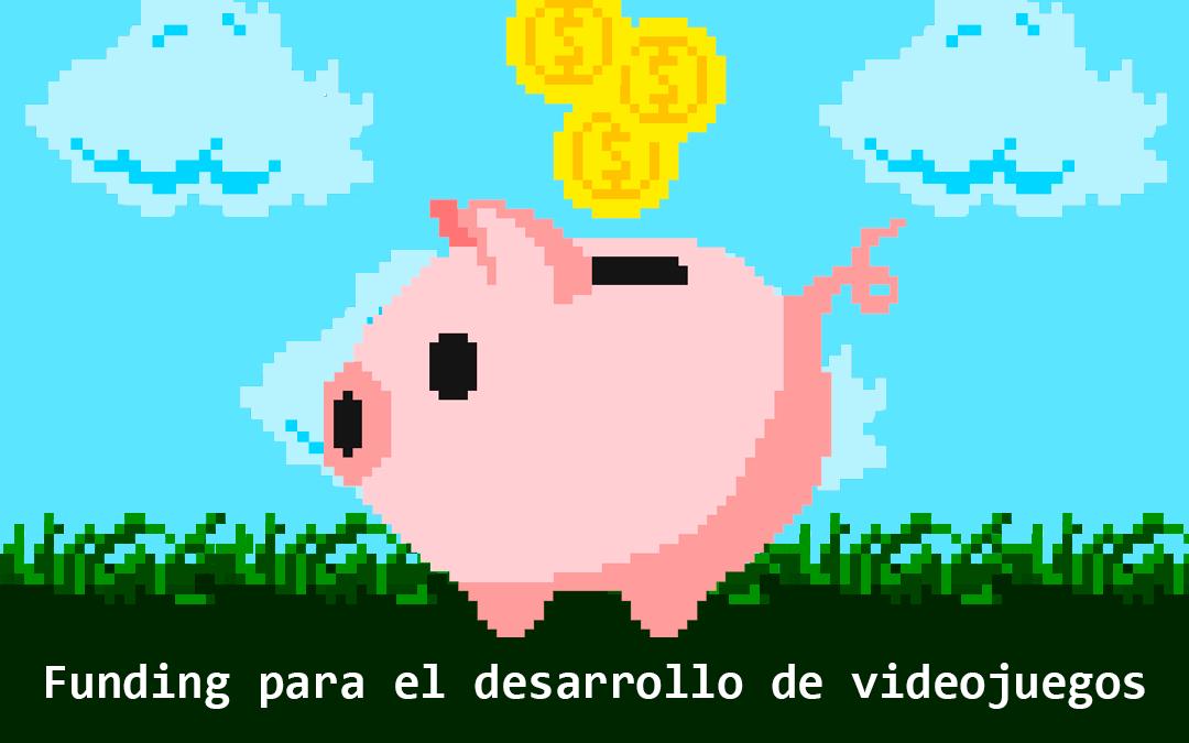 Opciones de funding para el desarrollo de videojuegos